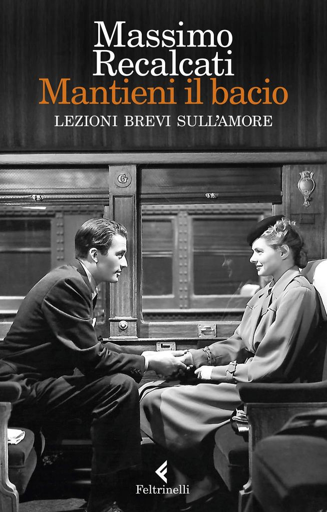 Massimo Recalcati, Mantieni il bacio, Lezioni brevi sull'amore, Feltrinelli, riflessioni, psicanalisi, diario di lettura